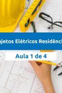 Projetos Elétricos Residenciais Aula 1 de 4